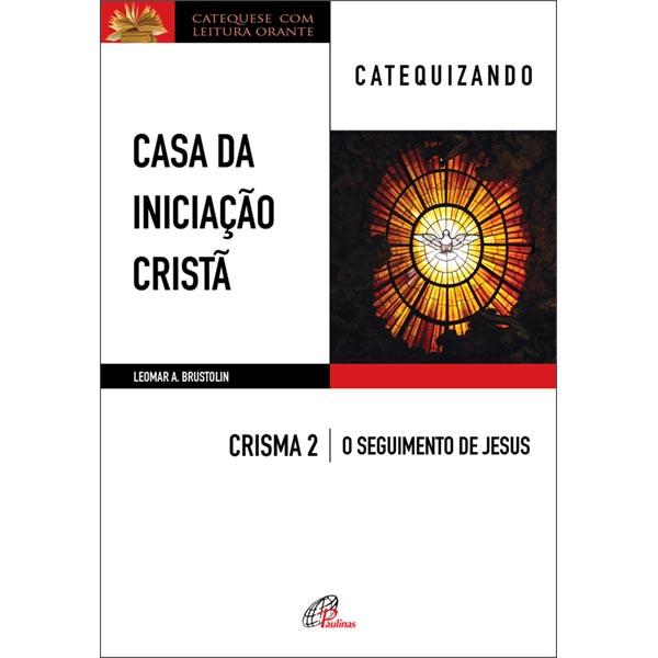 Casa da Iniciação Cristã: Crisma 2 - Catequizando