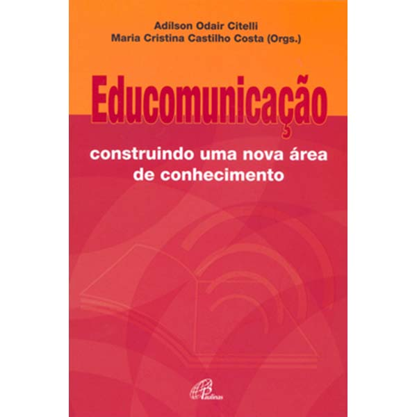 Educomunicação - Construindo uma nova área de conhecimento