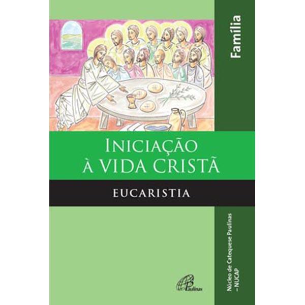 Iniciação à vida cristã: Eucaristia - livro da família