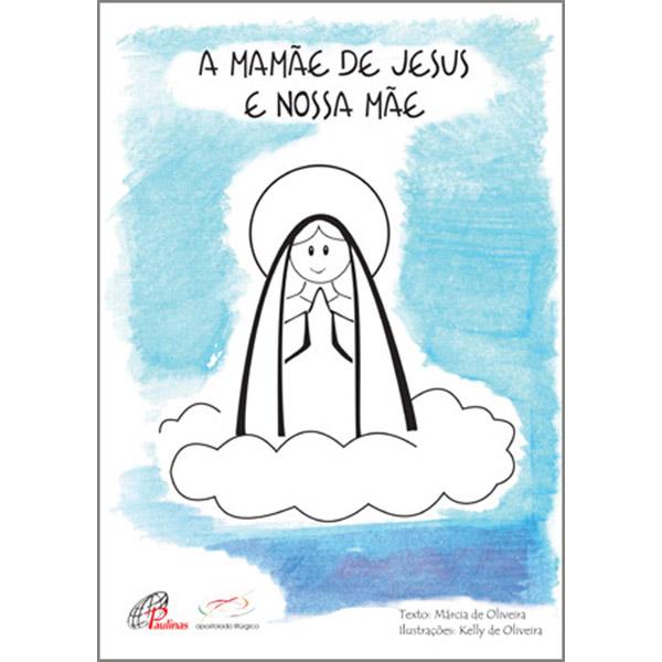 Mamãe de Jesus e nossa mãe (A)