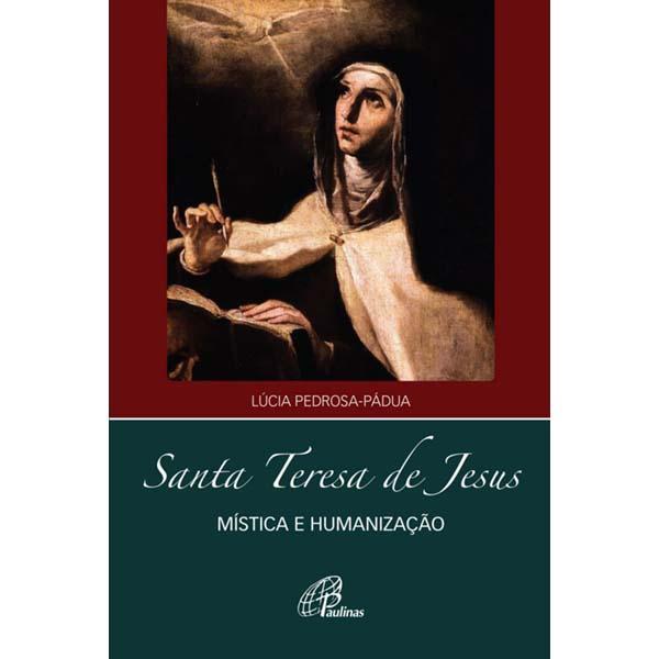 Santa Teresa de Jesus - mística e humanização