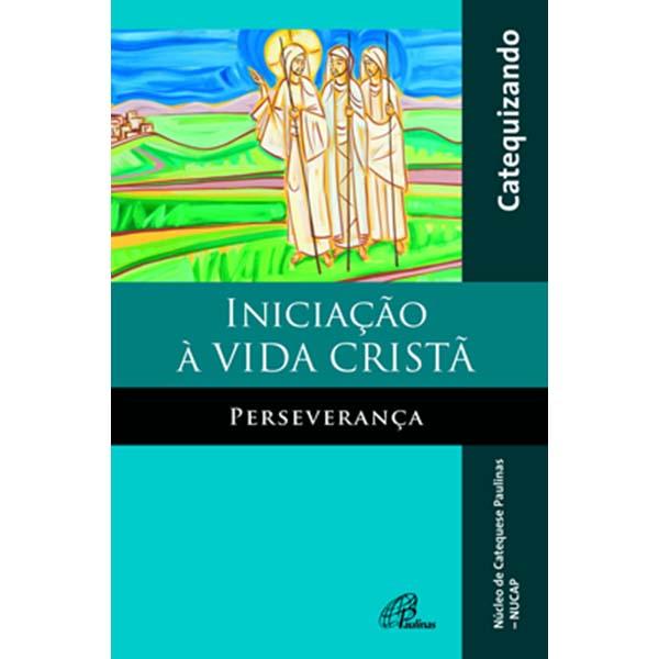 Iniciação à vida cristã - Perseverança - Livro do catequizando