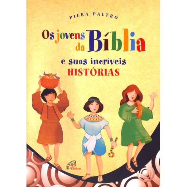 Jovens da Bíblia e suas incríveis histórias (Os)