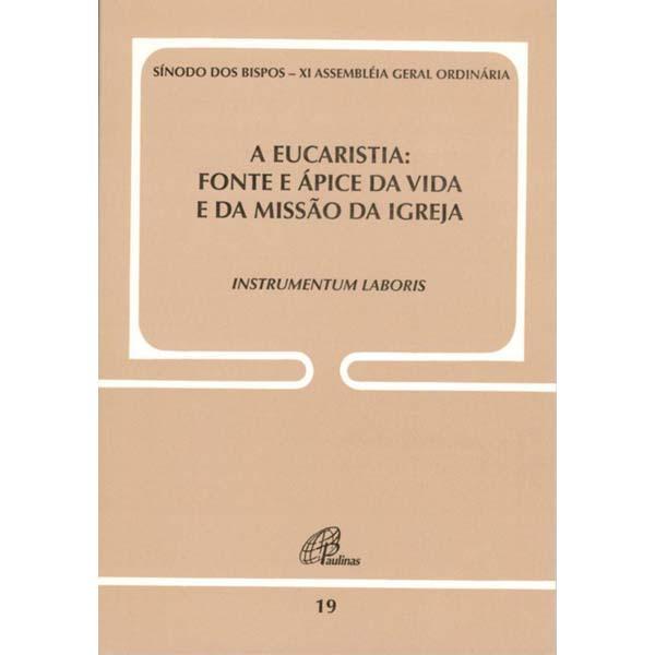 Eucaristia (A) fonte e ápice da vida e da missão da Igreja - Doc. 19