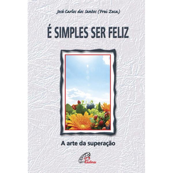 É simples ser feliz a arte da superação