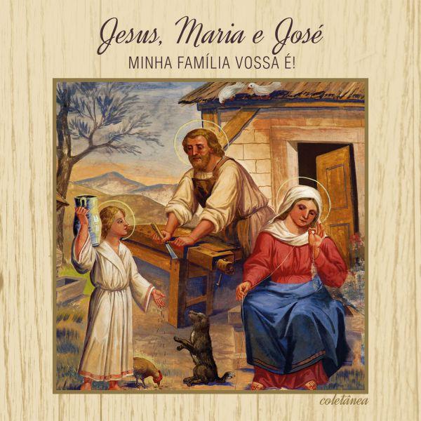 Jesus, Maria e José - Minha família vossa é!