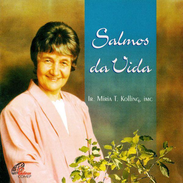 Salmos da vida - Ir. Míria T. Kolling