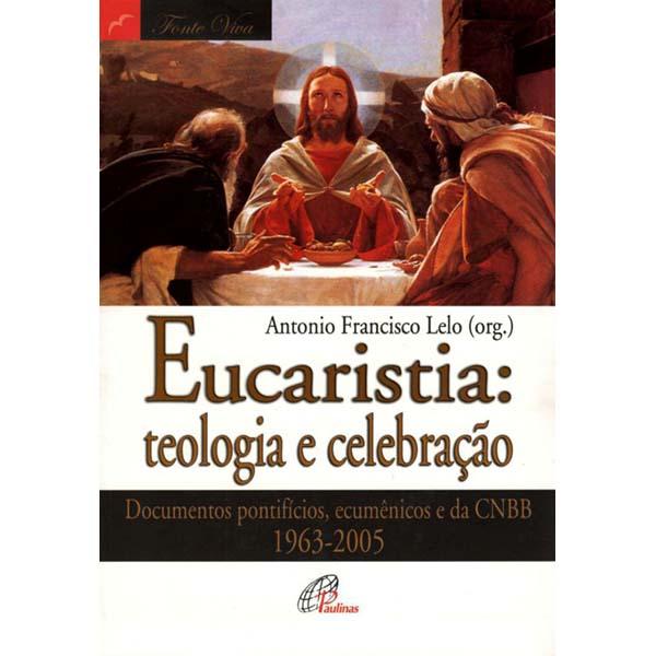 Eucaristia: teologia e celebração