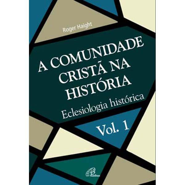 Comunidade Cristã na História (A) - Vol. 1