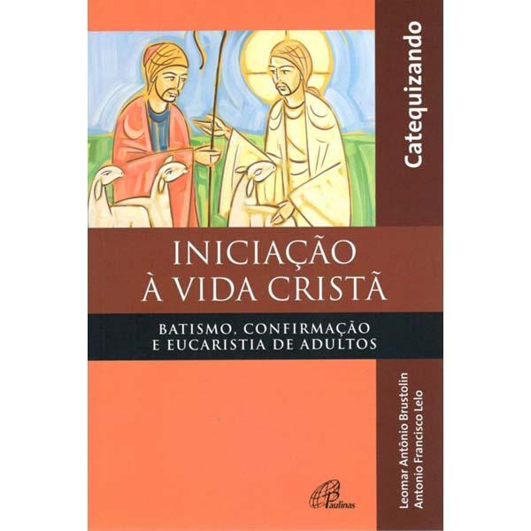 Iniciação à vida Cristã - Batismo, Confirmação e Eucaristia - Catequizando