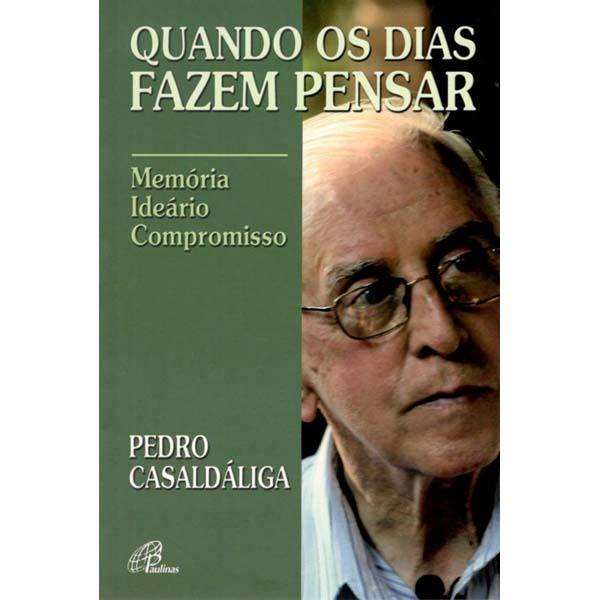 Quando os dias fazem pensar - Pedro Casaldáliga