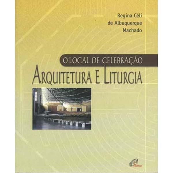 Local de celebração (O) - Arquitetura e liturgia