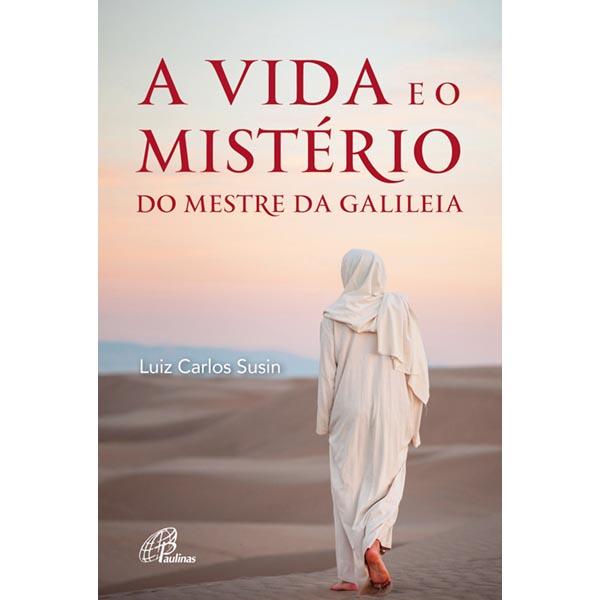 Vida e o mistério do mestre da Galiléia (A)