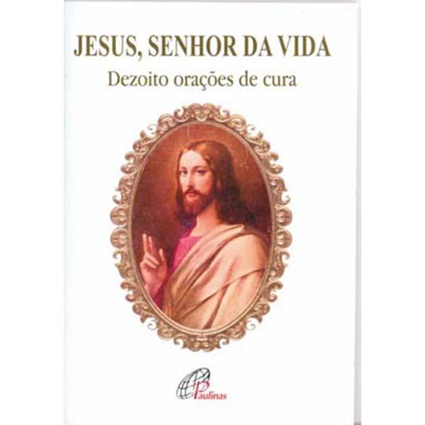 Jesus, Senhor da vida - dezoito orações de cura