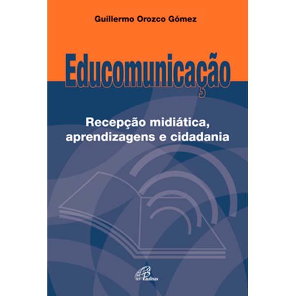 Educomunicação: Recepção midiática, aprendizagens e cidadania