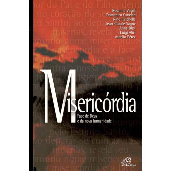 Misericórdia (A) - Face de Deus e da nova humanidade