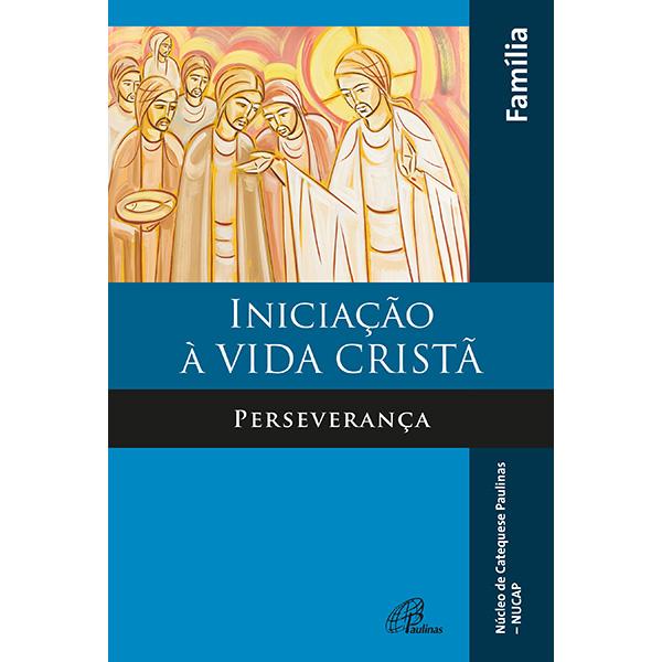 Iniciação à vida Cristã - Perseverança Família