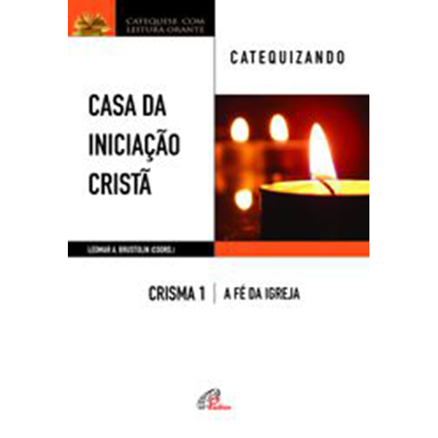 Casa da Iniciação Cristã: Crisma 1 - Catequizando