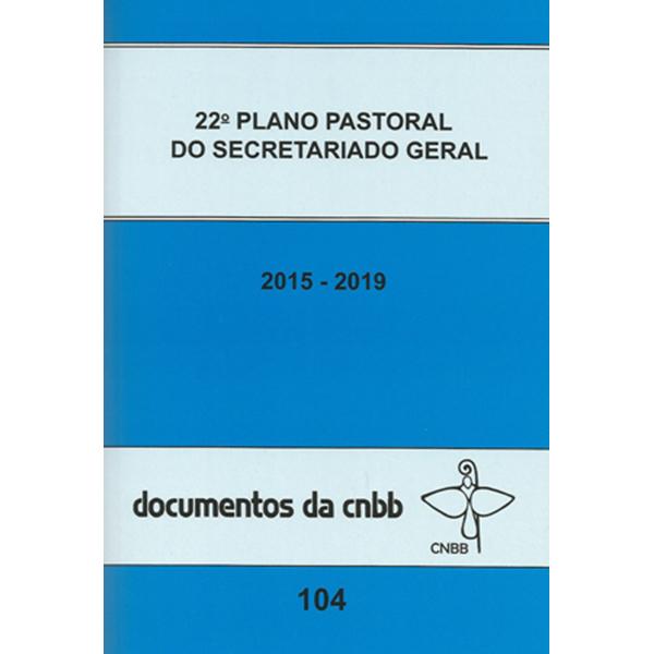 22º Plano pastoral do secretariado geral 2015-2019 - Doc 104 CNBB