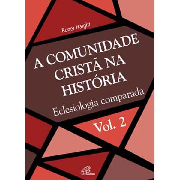 Comunidade Cristã na História (A) - Vol. 2
