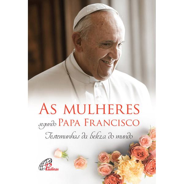 Mulheres segundo Papa Francisco (As)