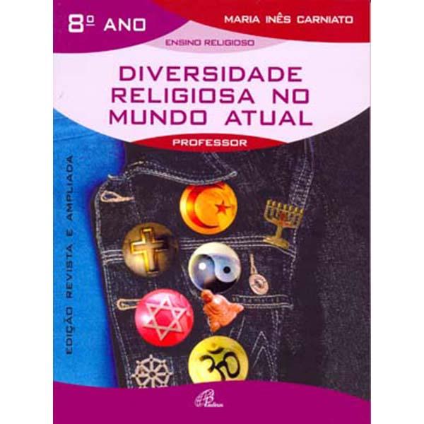Diversidade religiosa no mundo atual - 8º ano (livro do professor)