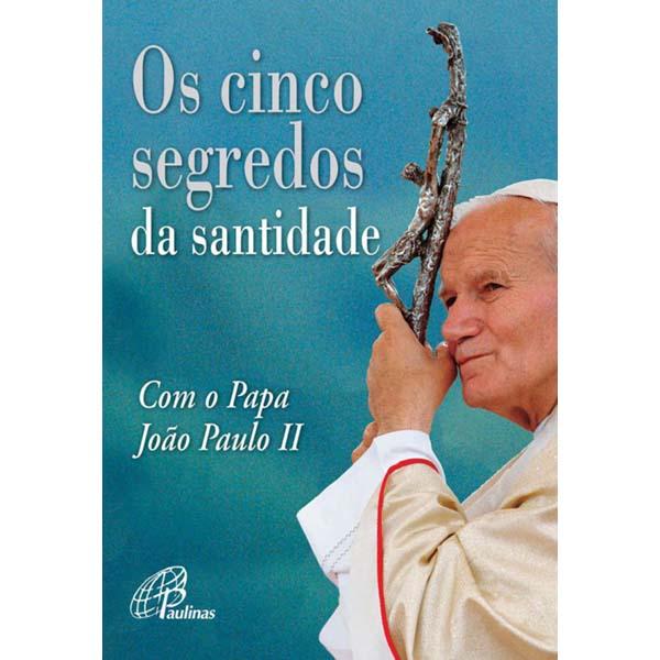 Cinco segredos da Santidade com o Papa João Paulo II (Os)
