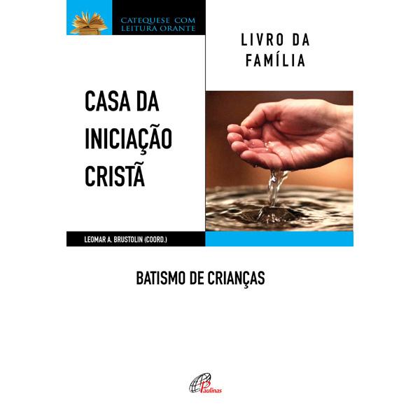 Casa da Iniciação Cristã: Batismo de Crianças (livro da família)