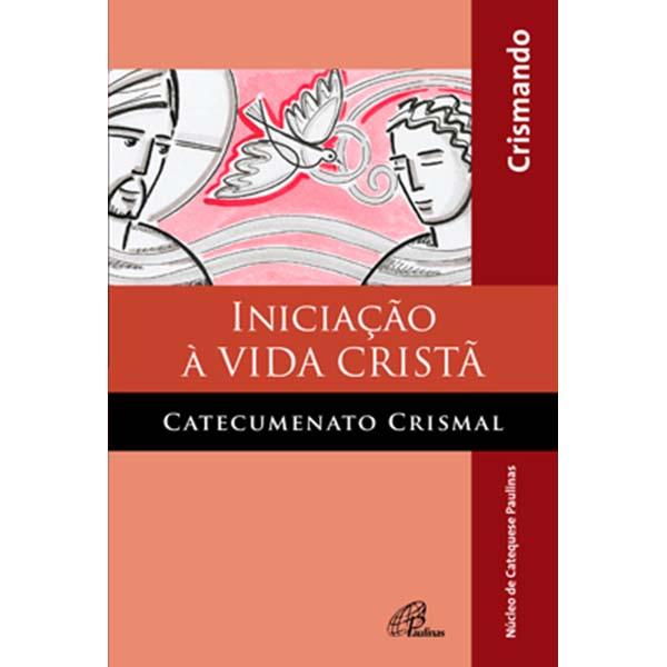 Iniciação à vida cristã - catecumenato crismal - livro do crismando
